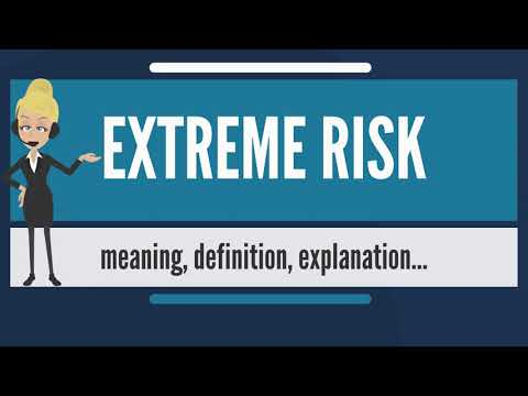 What is EXTREME RISK? What does EXTREME RISK mean? EXTREME RISK meaning & explanation