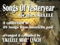 "SONGS OF YESTERYEAR FOR THE UKULELE BY ""UKULELE MIKE"" LYNCH"