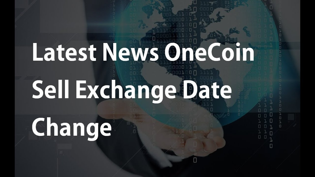 Latest News OneCoin Sell Exchange Date Change update