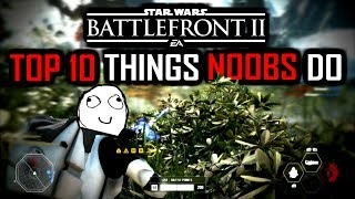 Star Wars Battlefront 2 - Top 10 Things NOOBS Do