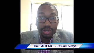 The PATH ACT- Refund delays