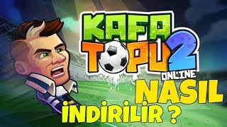 ONLİNE KAFA TOPU 2 ÇIKTI !! NASIL İNDİRİLİR