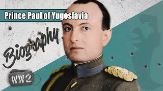 Prince Paul of Yugoslavia - Victim of Circumstance? - WW2 Biography Special