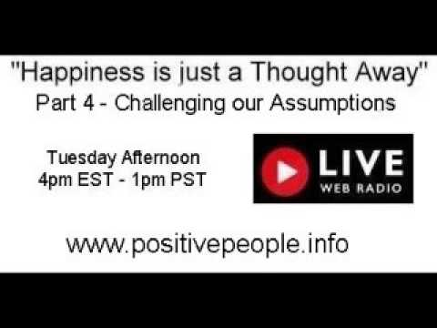 Happiness is just a Thought Away - Part 4 Challenging our Assumptions