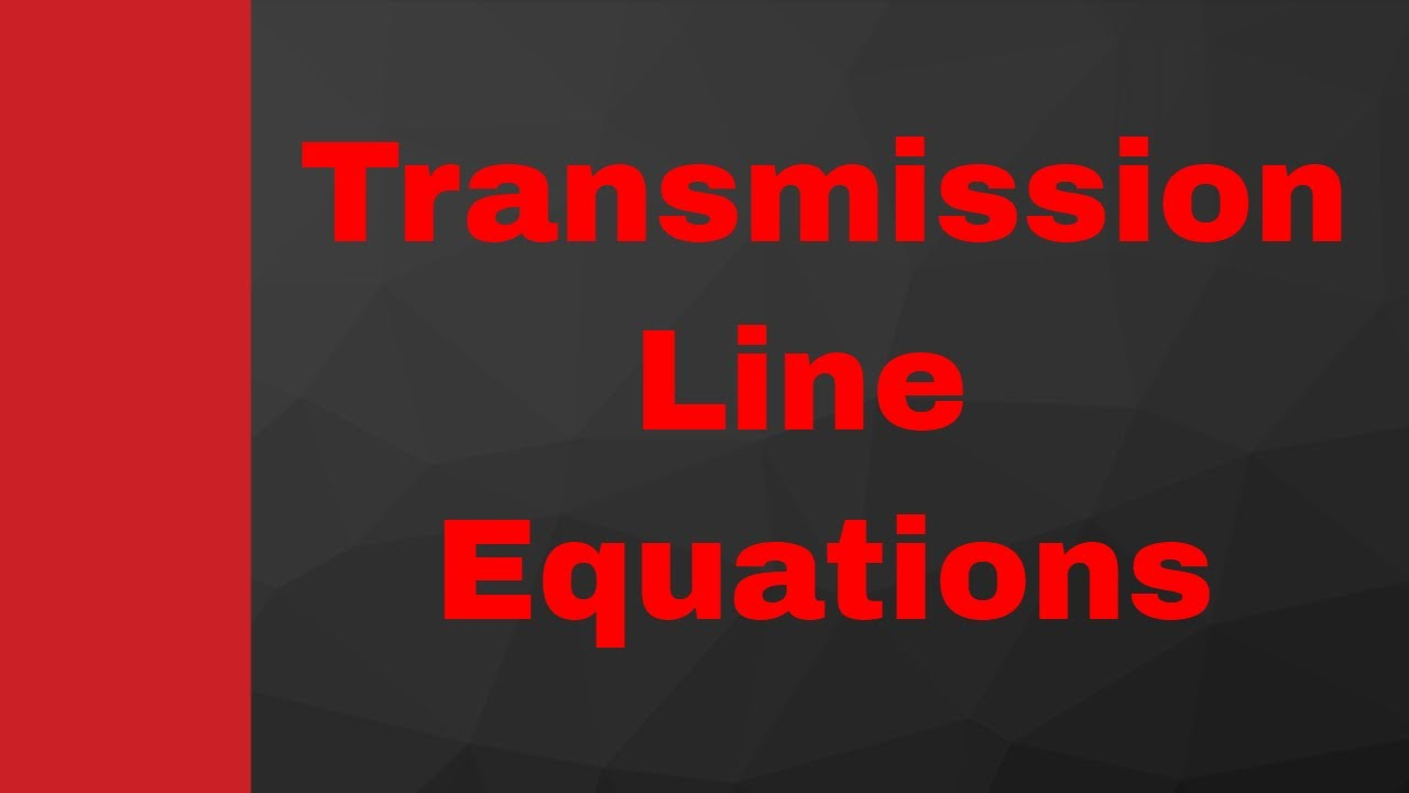 Voltage and current equations in transmission line, Transmission Line  Equations by Engineering Fund