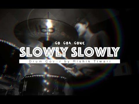 Slowly Slowly - Go Goa Gone | Drum Cover by Rishik