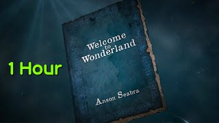 [1 Hour] Welcome To Wonderland by Anson Seabra