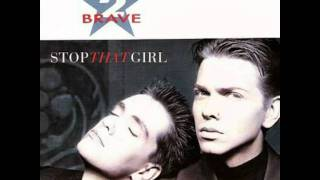2 BRAVE - Stop That Girl (Heavenly Remix)
