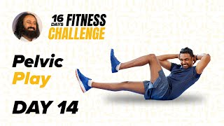 Day 14 of The 16 Day Fitness Challenge | Pelvic Play | Gurudev Sri Sri Ravi Shankar