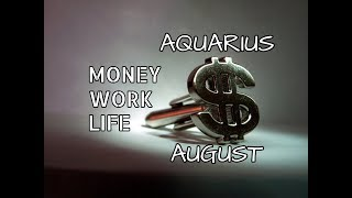 NEW AQUARIUS AUGUST 2018 MONEY-WORK-LIFE ~ NEWS COMING IN