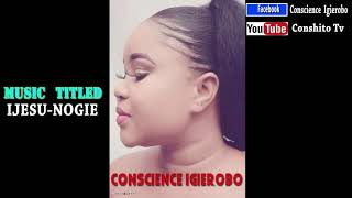 Conscience Igierobo   ''Ijesu-nogie''  (2019 Audio Gospel Music)