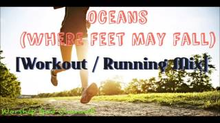 Oceans (Where Feet May Fall) [Workout / Running Mix]