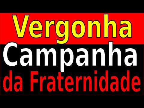 VERGONHA - CAMPANHA DA FRATERNIDADE