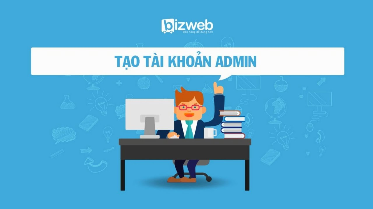 [HD Bizweb] Tập 21 – Hướng dẫn tạo tài khoản quản trị viên cho website
