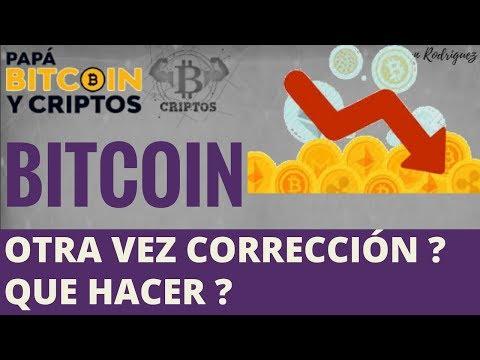 Bitcoin otra vez corrección? Que hacer?
