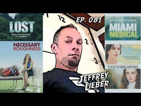 TV Writer Podcast 081  Jeffrey Lieber Lost, Tuck Everlasting, Necessary Roughness