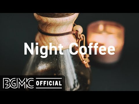 Night Coffee: Night Jazz Playlist - Smooth Jazz and Summer Night for Relaxing, Pleasant Evening