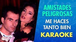 Amistades Peligrosas - Me haces tanto bien (Karaoke) | CantoYo YouTube Videos