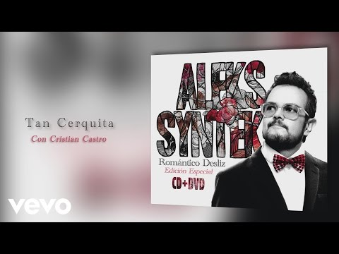 Aleks Syntek - Tan Cerquita (Audio) ft. Cristian Castro