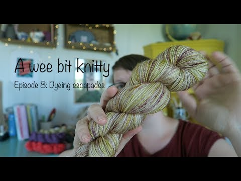 A wee bit knitty Ep. 8 - Dyeing escapades