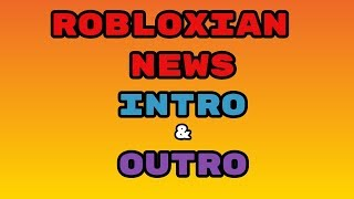 Intro and Outro For Robloxian News