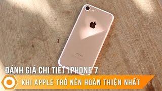 Đánh giá chi tiết iPhone 7 - Khi Apple trở nên hoàn thiện nhất.