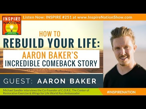 ★ How to Re-Build Your Life: Aaron Baker's Incredible Comeback Story!