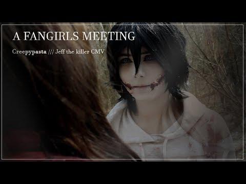 JEFF THE KILLER CMV /// A Fangirl's Meeting