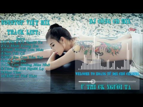[Nonstop]- Việt Mix - Ừ Thì Mày Là Chồng Người Ta - DJ Công CD Mix