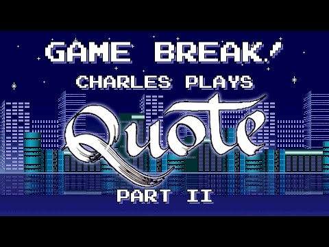 "Charles Plays ""Quote"", Part II - Game Break"