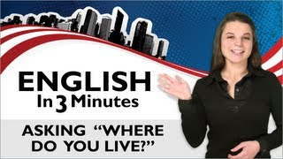 "Learn English - English in Three Minutes - Asking ""Where do you live?"""