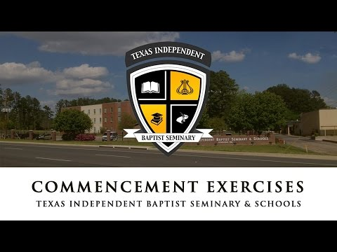 Commencement Exercises - 5/14/17 - Texas Independent Baptist Seminary & Schools