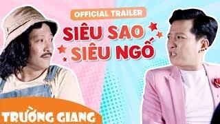 trailer phim tet 2018  sieu sao sieu ngo  16022018 - truong giang ft do duc thinh