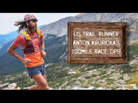 Tips for 100-mile Races with Anton Krupicka