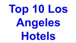 Top 10 los Angeles hotel's | US Hotels |