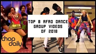 Top 8 Best Afro Dance Group Videos of 2018 | Chop Daily