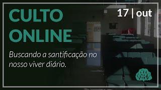 Buscando a santificação no nosso viver diário. - Pr. Lucas Parreira - 17/10/2021