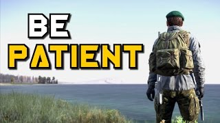 BE PATIENT! - DayZ Standalone