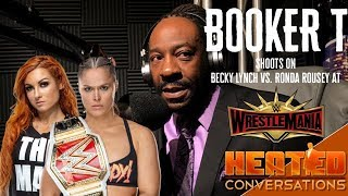 Booker T Shoots on Becky Lynch v. Ronda Rousey Main Event of WrestleMania