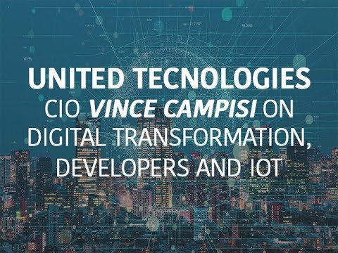 United Technologies CIO Vince Campisi on digital transformation, developers and IoT