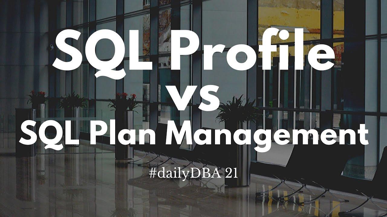 SQL Profile vs SQL Plan Management   #dailyDBA 21