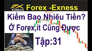Forex -Exness. tập 31, Bạn Kiếm Được Bao Nhiêu Tiền Ở Forex? Ko Nhiều,Miễn Có Thu Nhập Mỗi Ngày