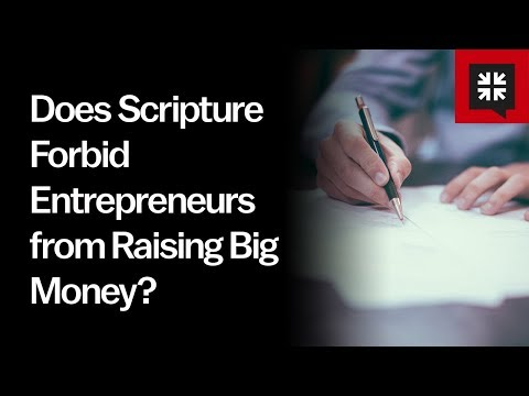 Does Scripture Forbid Entrepreneurs from Raising Big Money? // Ask Pastor John