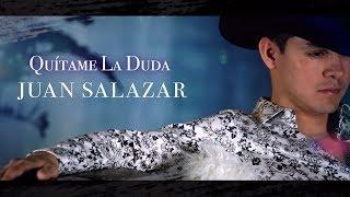 Juan Salazar - Quítame La Duda (Letra Oficial/Lyrics)