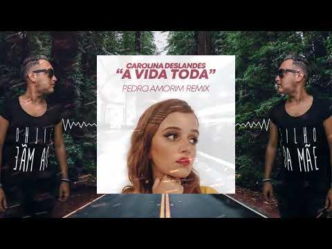 Carolina Deslandes - A Vida Toda (Pedro Amorim Remix)