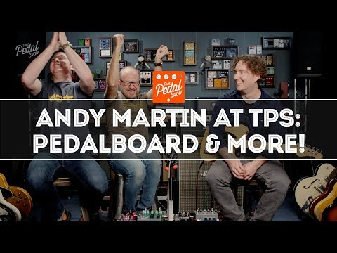 Andy Martin Visits Dan & Mick: New Pedalboard & Plenty More! That Pedal Show