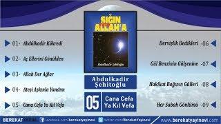 Abdulkadir Şehitoğlu - Cana Cefa Ya Kıl Vefa