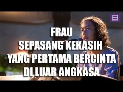 Frau - Sepasang Kekasih yang Pertama Bercinta di Luar Angkasa [Video Lirik]