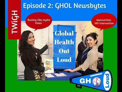 GHOL on TWiGH Ep2: Malnutrition and gut microbes, HIV, Zika, Ebola