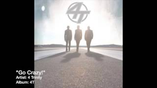 "4 Trinity - ""Go Crazy!"""